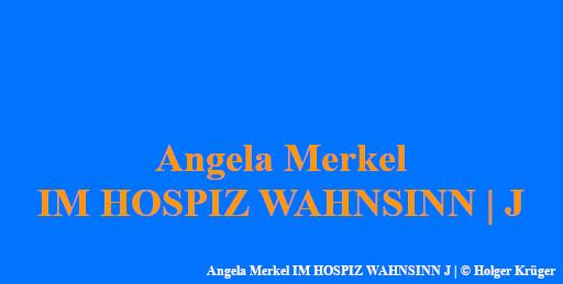 Angela Merkel IM HOSPIZ WAHNSINN | J