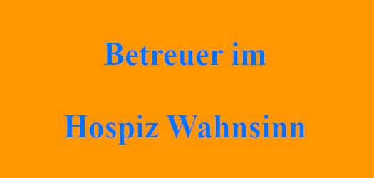 Betreuer im Hospiz Wahnsinn | J