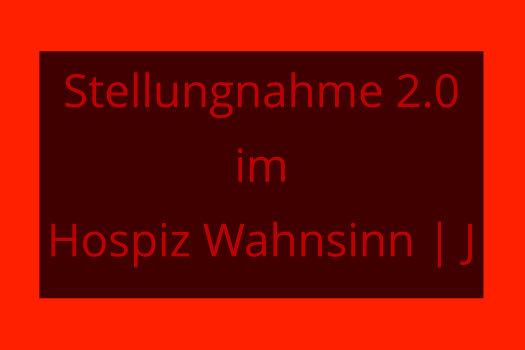 Stellungnahme 2.0 im Hospiz Wahnsinn | J